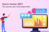 Indices Trading 2021: The year Will Reap Your Desired profit